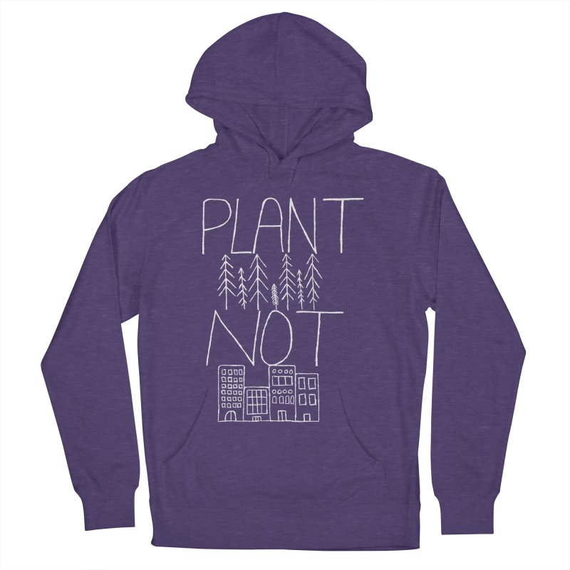 Plant Trees Not Cities Men's French Terry Pullover Hoody by I Shot Chad's Artist Shop