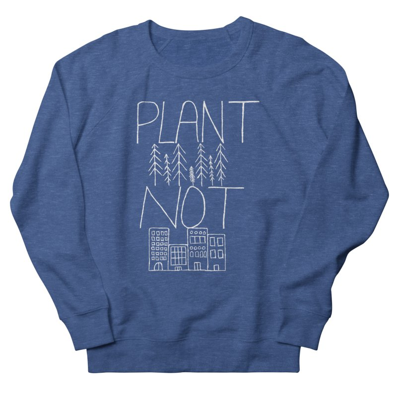 Plant Trees Not Cities Men's Sweatshirt by I Shot Chad's Artist Shop