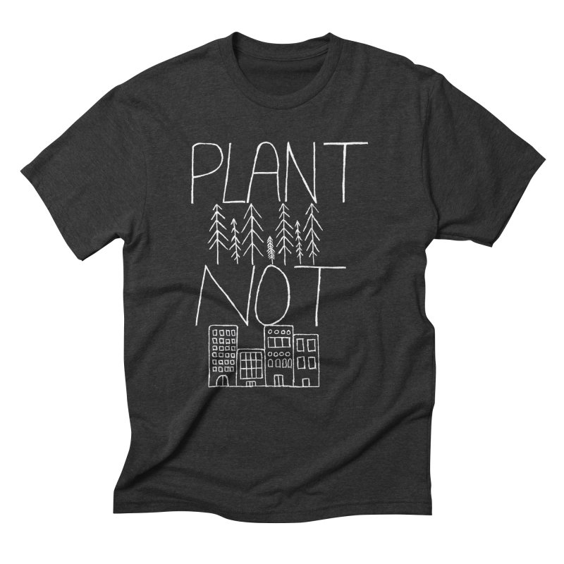Plant Trees Not Cities Men's Triblend T-Shirt by I Shot Chad's Artist Shop