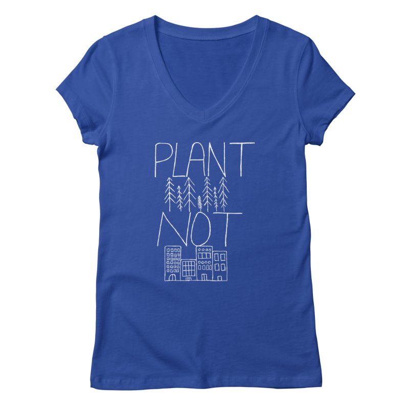 Plant Trees Not Cities Women's V-Neck by A Life of Creation
