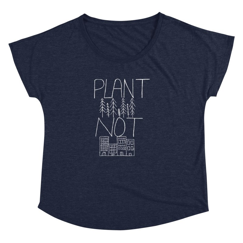 Plant Trees Not Cities Women's Dolman Scoop Neck by I Shot Chad's Artist Shop