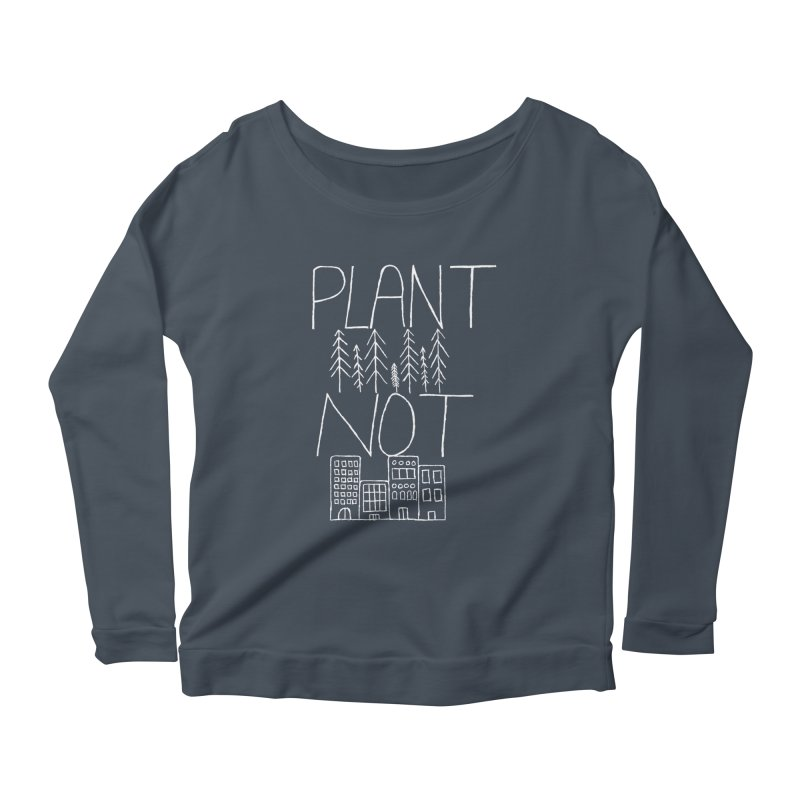 Plant Trees Not Cities Women's Scoop Neck Longsleeve T-Shirt by I Shot Chad's Artist Shop