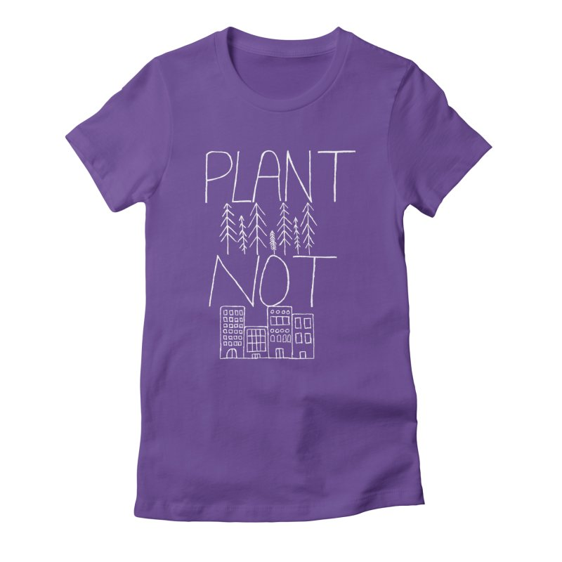 Plant Trees Not Cities Women's Fitted T-Shirt by I Shot Chad's Artist Shop