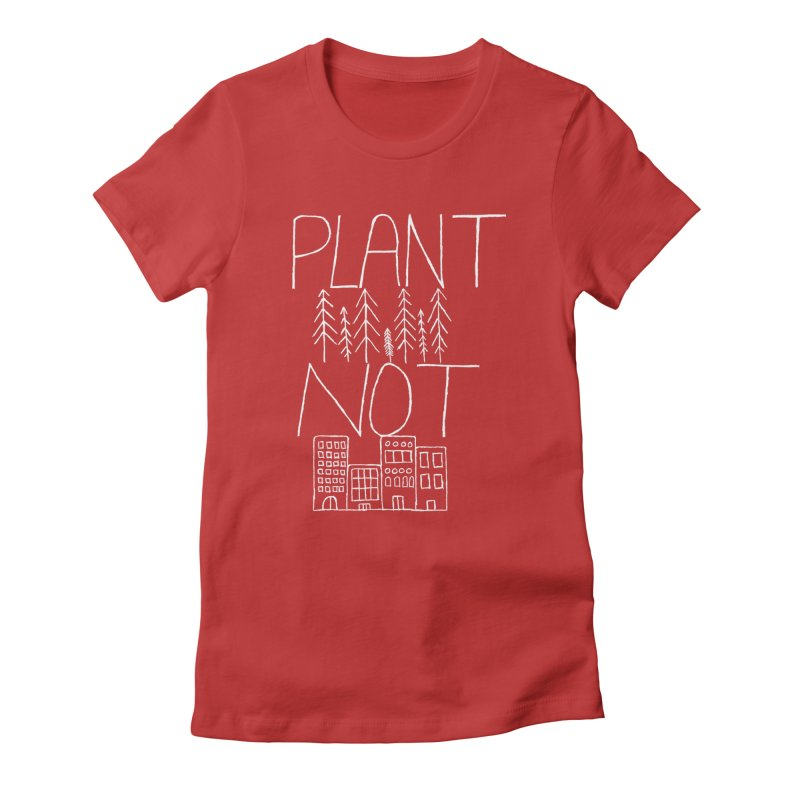 Plant Trees Not Cities Women's T-Shirt by I Shot Chad's Artist Shop