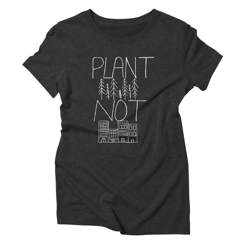 Plant Trees Not Cities Women's Triblend T-Shirt by I Shot Chad's Artist Shop