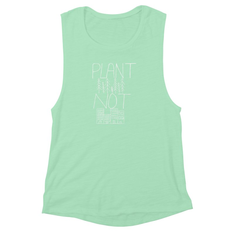 Plant Trees Not Cities Women's Muscle Tank by I Shot Chad's Artist Shop