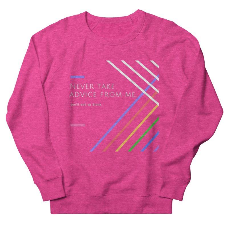 My Advice Women's Sweatshirt by itelchan's Artist Shop