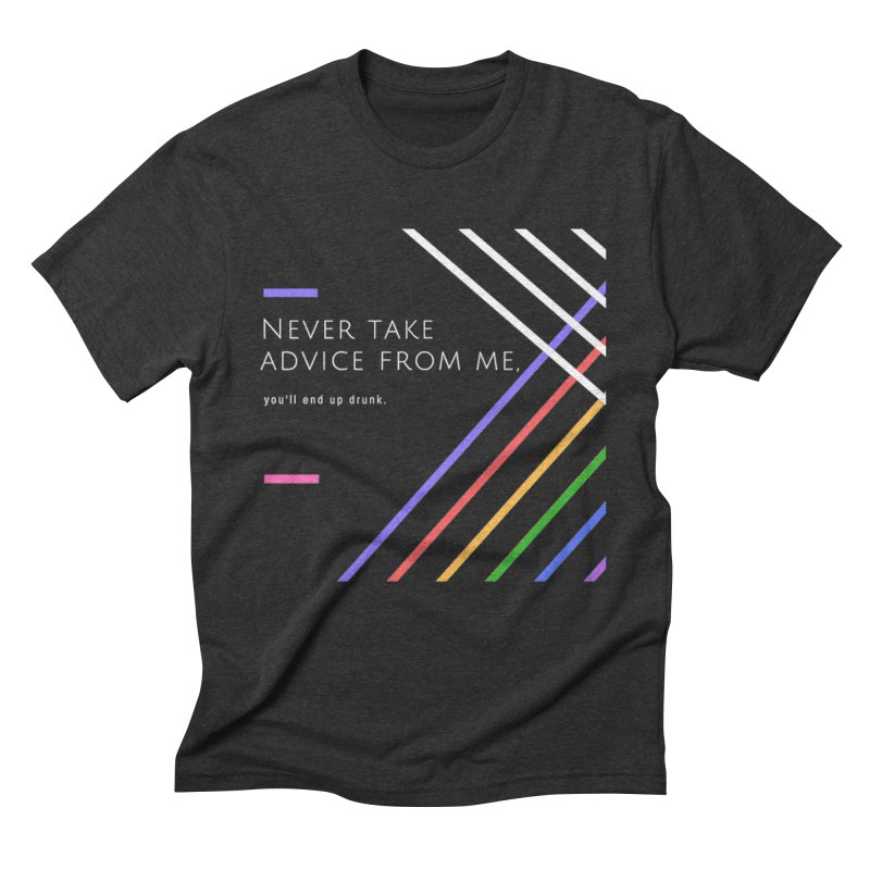 My Advice Men's Triblend T-Shirt by itelchan's Artist Shop