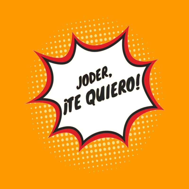 Joder Te Quiero   by itelchan's Artist Shop