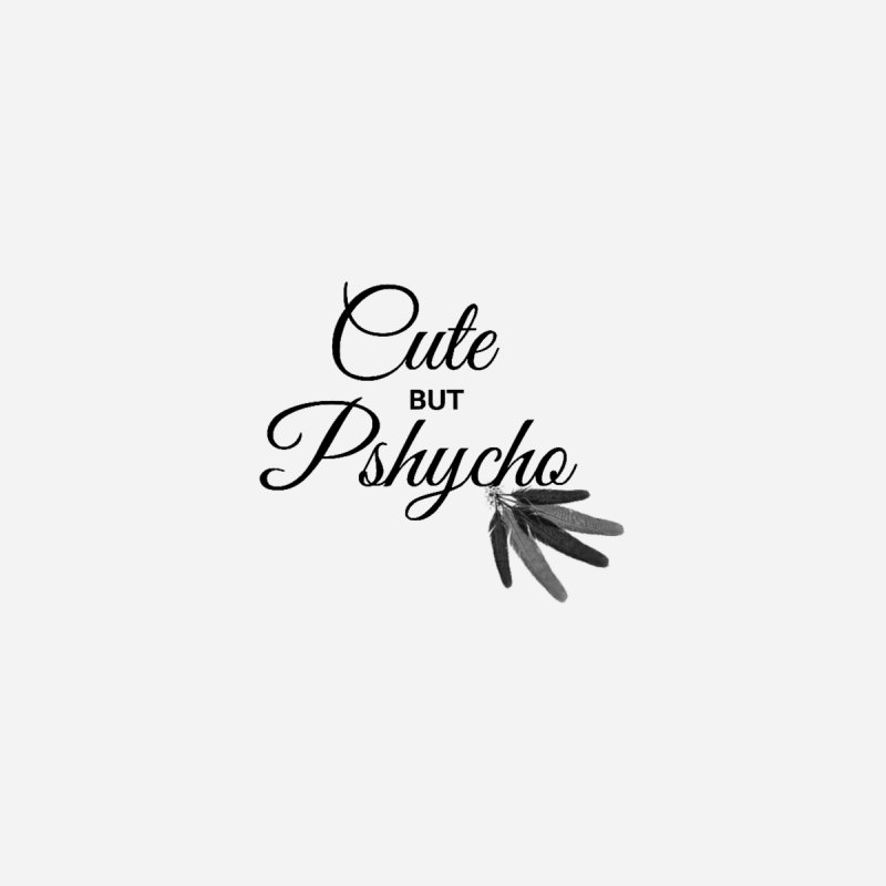 Cute But Phycho by itelchan's Artist Shop