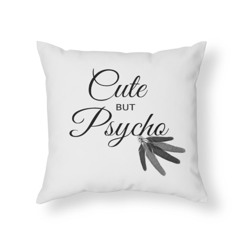Cute But Psycho Home Throw Pillow by itelchan's Artist Shop