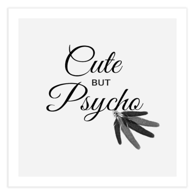Cute But Psycho Home Fine Art Print by itelchan's Artist Shop