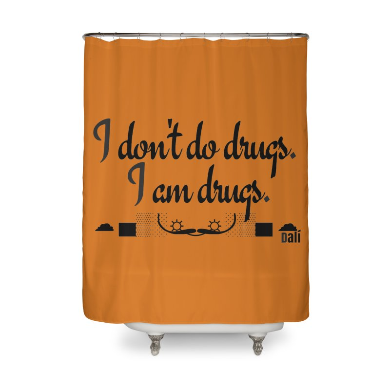 I don't do drugs I'm drugs Home Shower Curtain by itelchan's Artist Shop