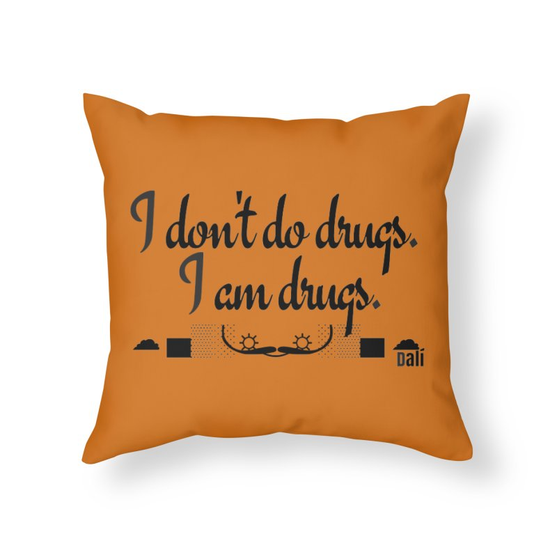 I don't do drugs I'm drugs Home Throw Pillow by itelchan's Artist Shop