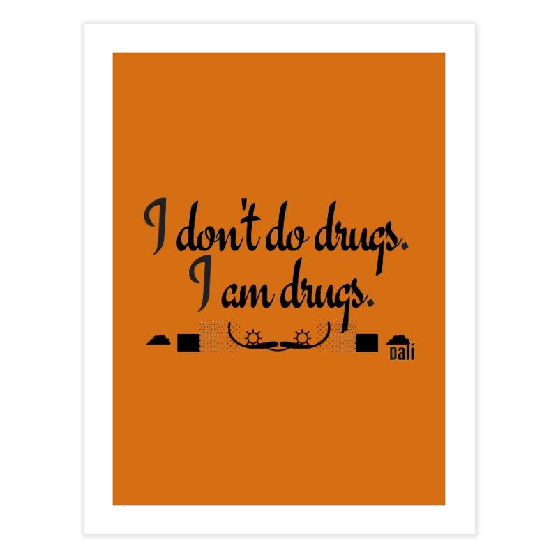 I don't do drugs I'm drugs Home Fine Art Print by itelchan's Artist Shop