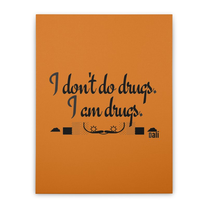 I don't do drugs I'm drugs Home Stretched Canvas by itelchan's Artist Shop