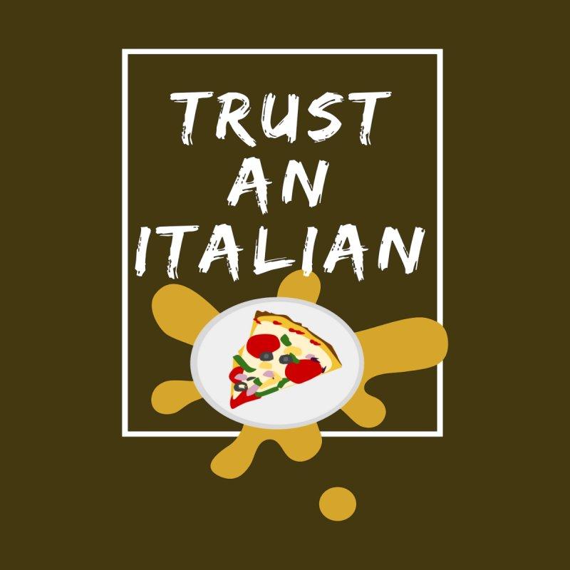 Trust an Italian by itelchan's Artist Shop