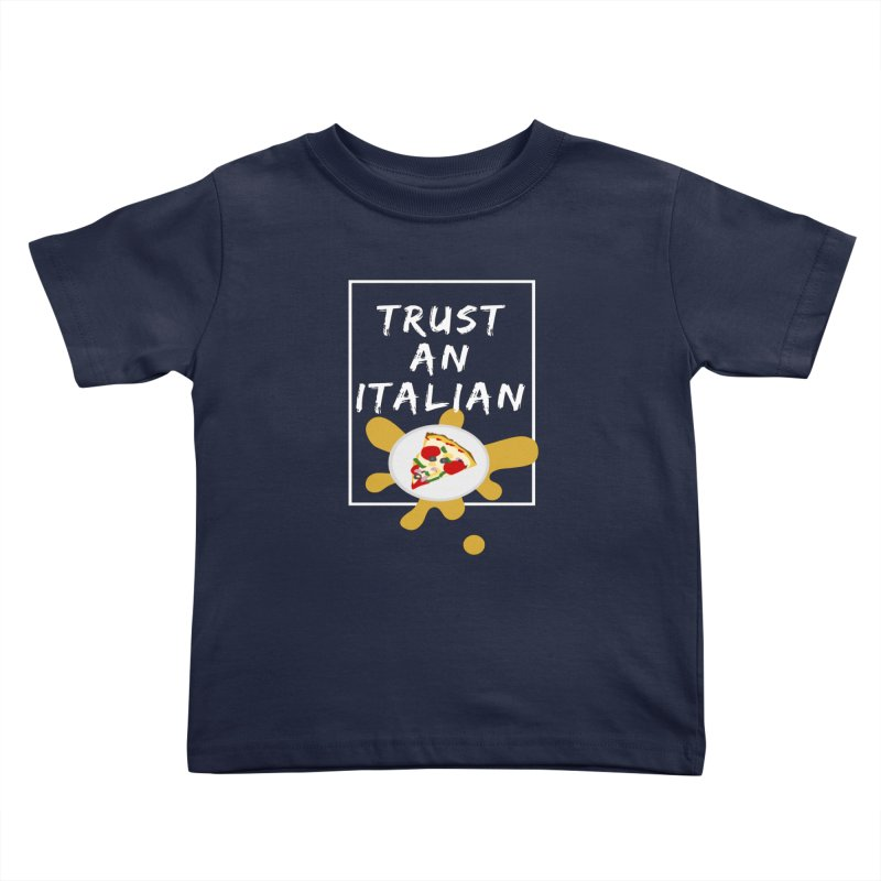 Trust an Italian Kids Toddler T-Shirt by itelchan's Artist Shop