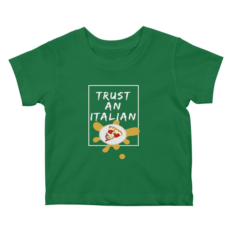 Trust an Italian Kids Baby T-Shirt by itelchan's Artist Shop