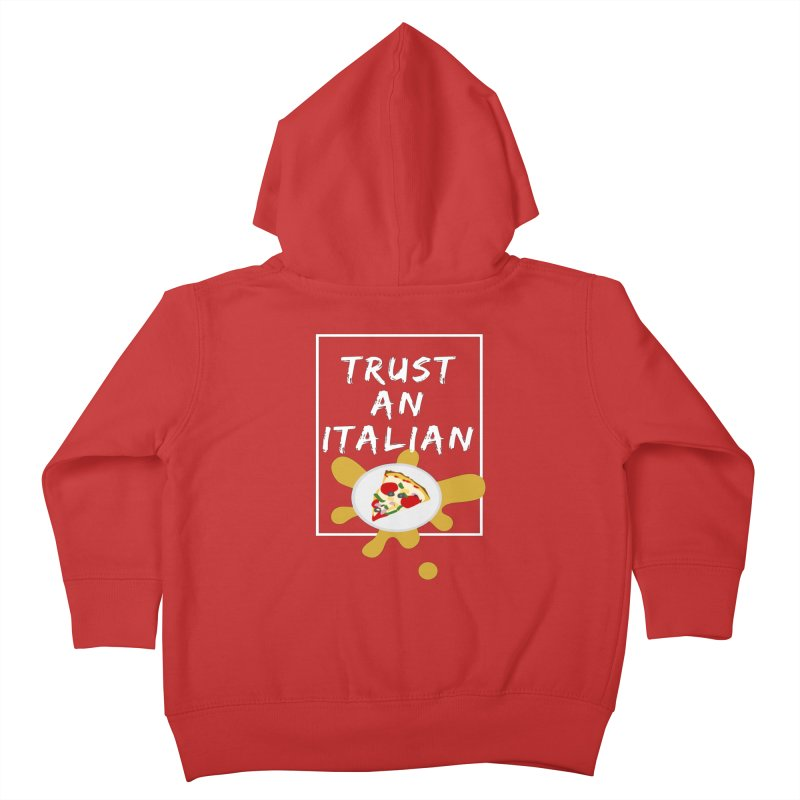 Trust an Italian Kids Toddler Zip-Up Hoody by itelchan's Artist Shop
