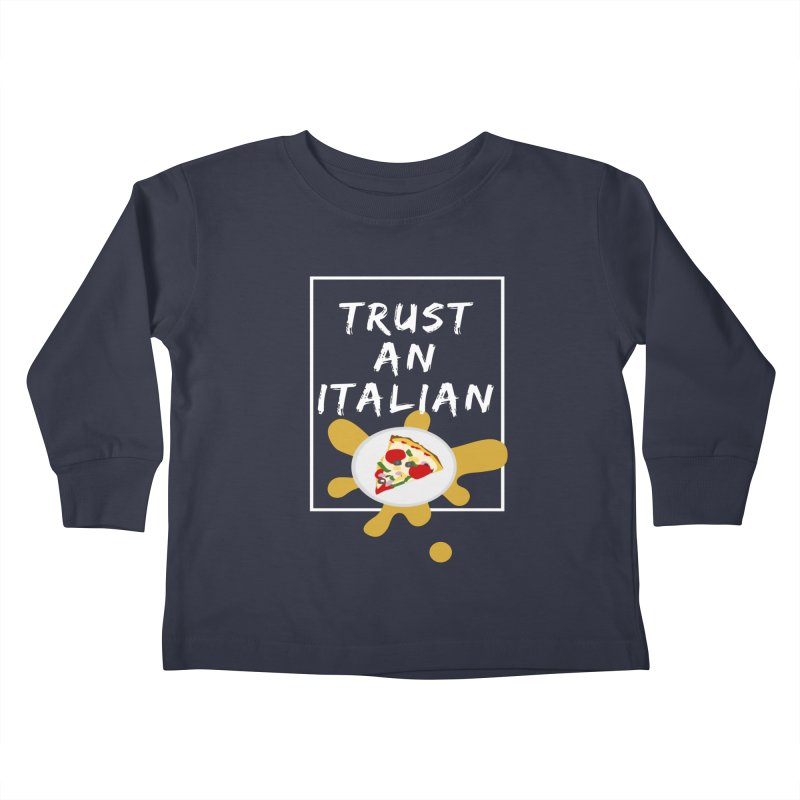 Trust an Italian Kids Toddler Longsleeve T-Shirt by itelchan's Artist Shop