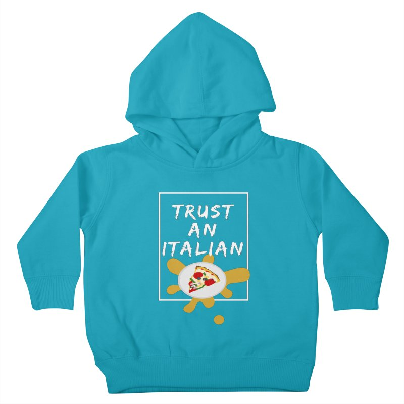 Trust an Italian Kids Toddler Pullover Hoody by itelchan's Artist Shop