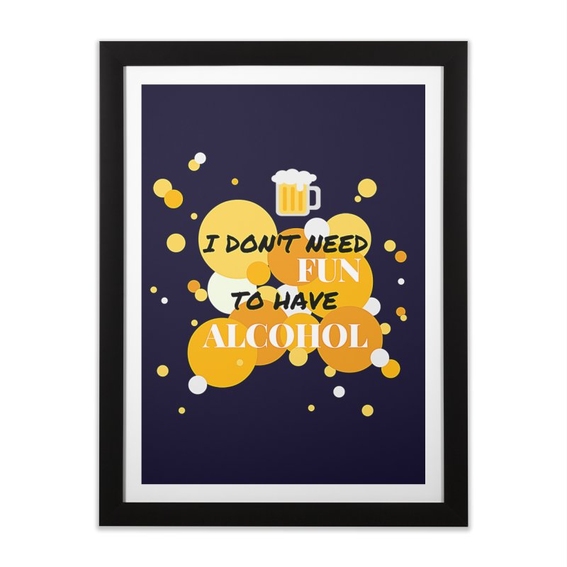 I don't need fun to have alcohol   by itelchan's Artist Shop