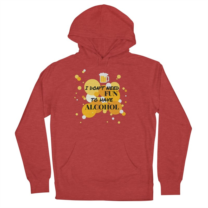 I don't need fun to have alcohol Men's Pullover Hoody by itelchan's Artist Shop
