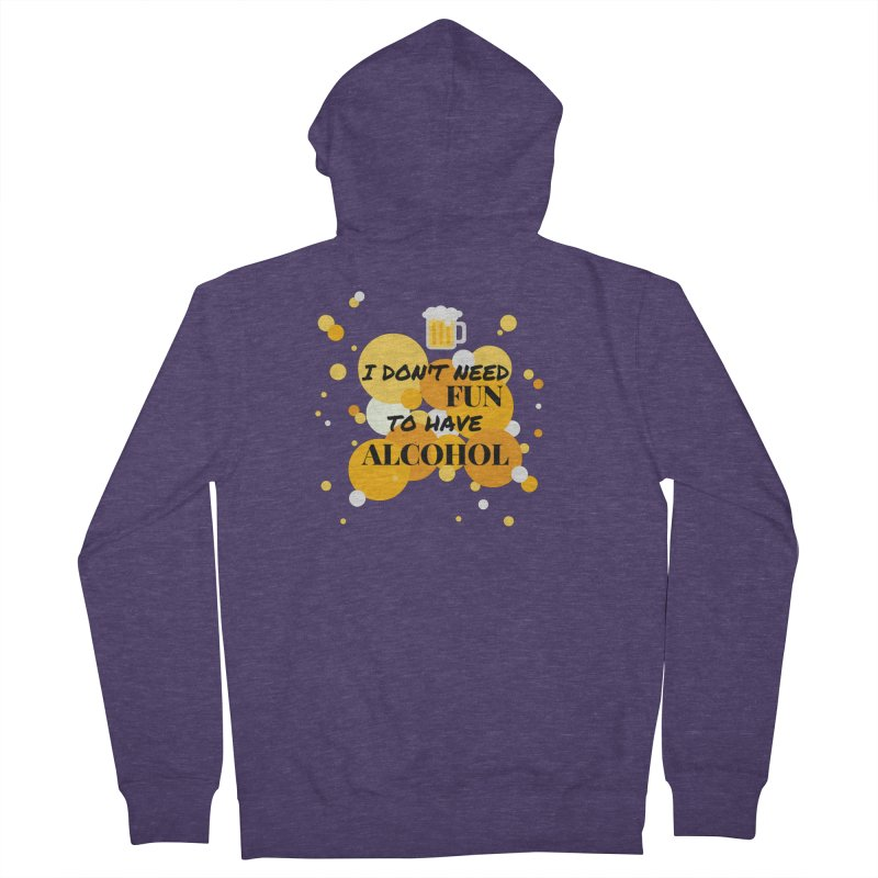 I don't need fun to have alcohol Men's Zip-Up Hoody by itelchan's Artist Shop