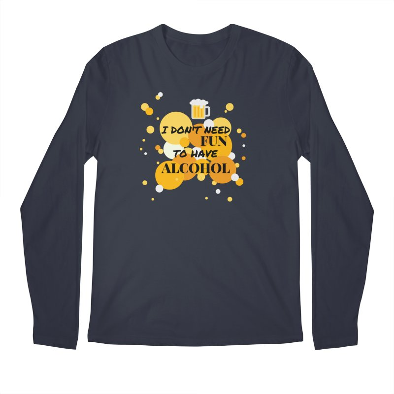 I don't need fun to have alcohol Men's Longsleeve T-Shirt by itelchan's Artist Shop