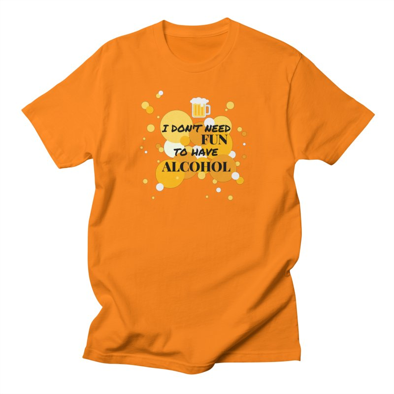 I don't need fun to have alcohol Men's T-shirt by itelchan's Artist Shop