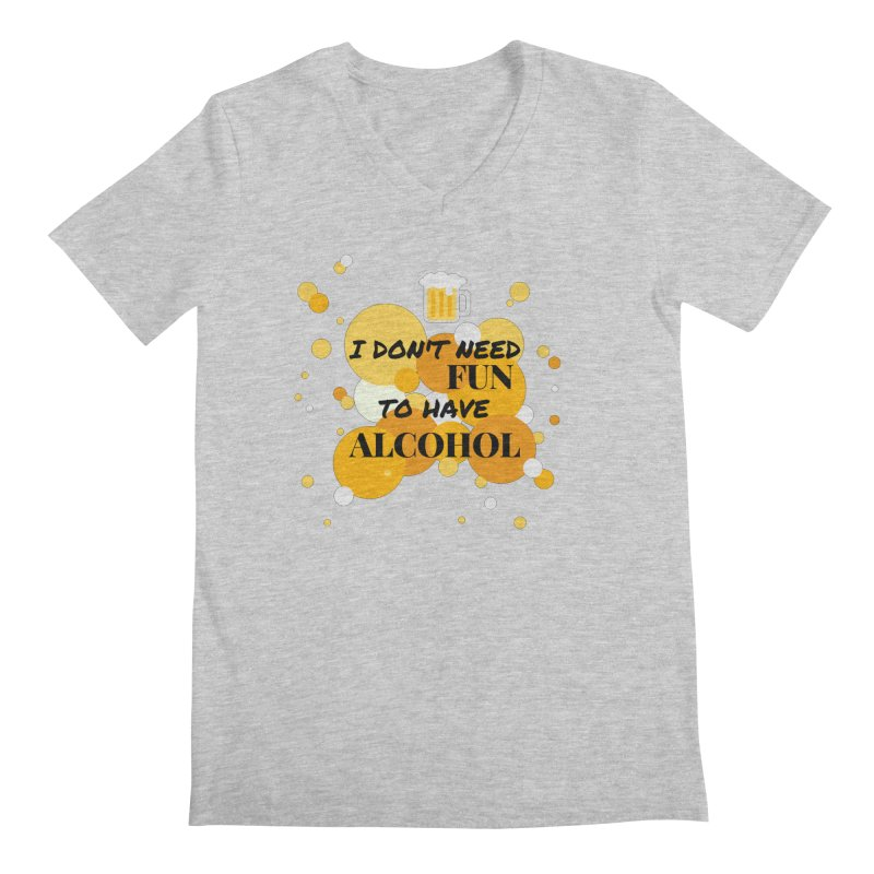 I don't need fun to have alcohol Men's V-Neck by itelchan's Artist Shop