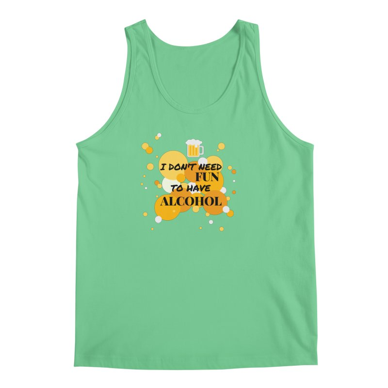 I don't need fun to have alcohol Men's Tank by itelchan's Artist Shop