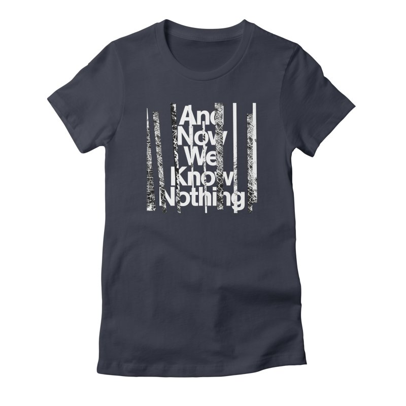 """Israel Vines """"And Now We Know Nothing"""" White Ink Women's T-Shirt by Interdimensional Transmissions"""