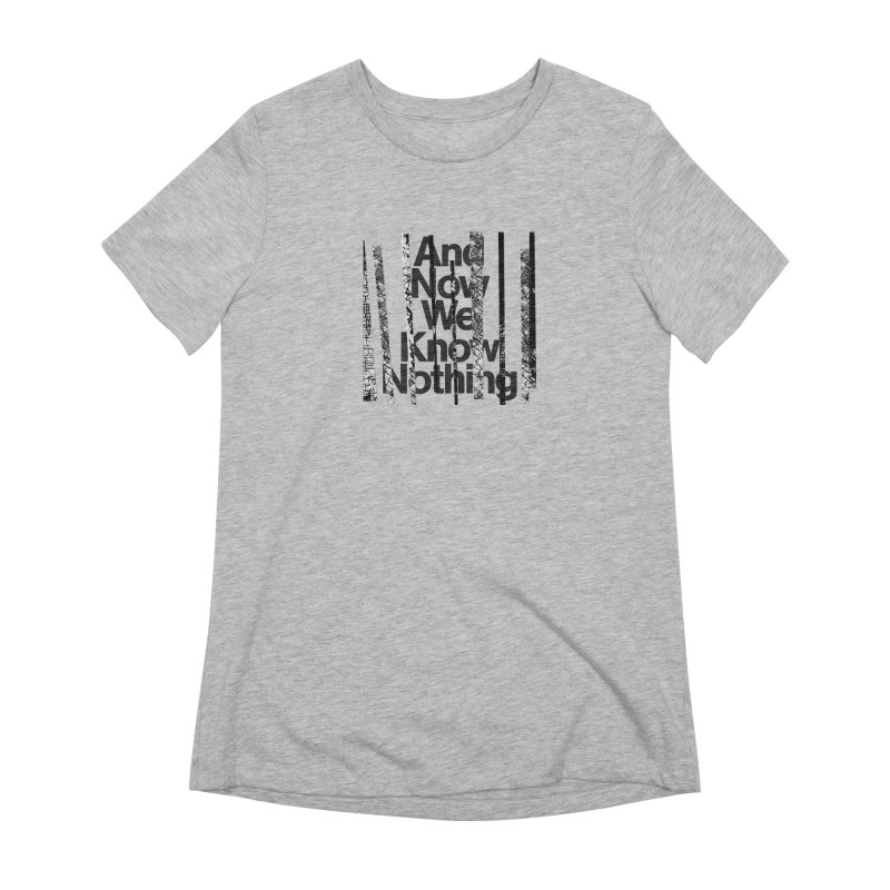 """Israel Vines """"And Now We Know Nothing"""" Black Ink Women's T-Shirt by Interdimensional Transmissions"""