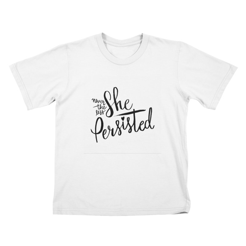 Nevertheless She Persisted Kids T-Shirt by IT MUST BEE A SIGN