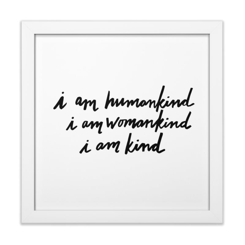 I am humankind. I am womankind. i am kind. Home Framed Fine Art Print by IT MUST BEE A SIGN