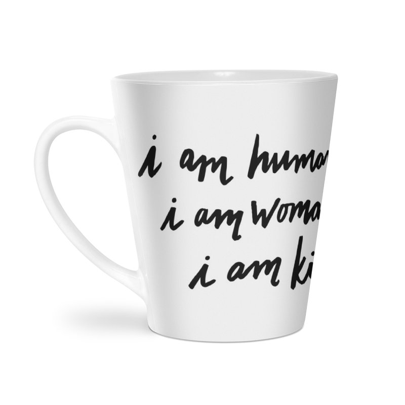 I am humankind. I am womankind. i am kind. Accessories Latte Mug by IT MUST BEE A SIGN