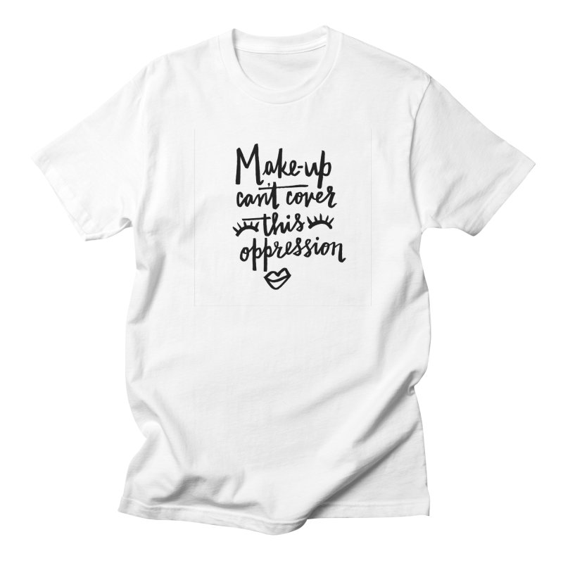 MAKE-UP Can't Cover this oppression Women's Regular Unisex T-Shirt by IT MUST BEE A SIGN