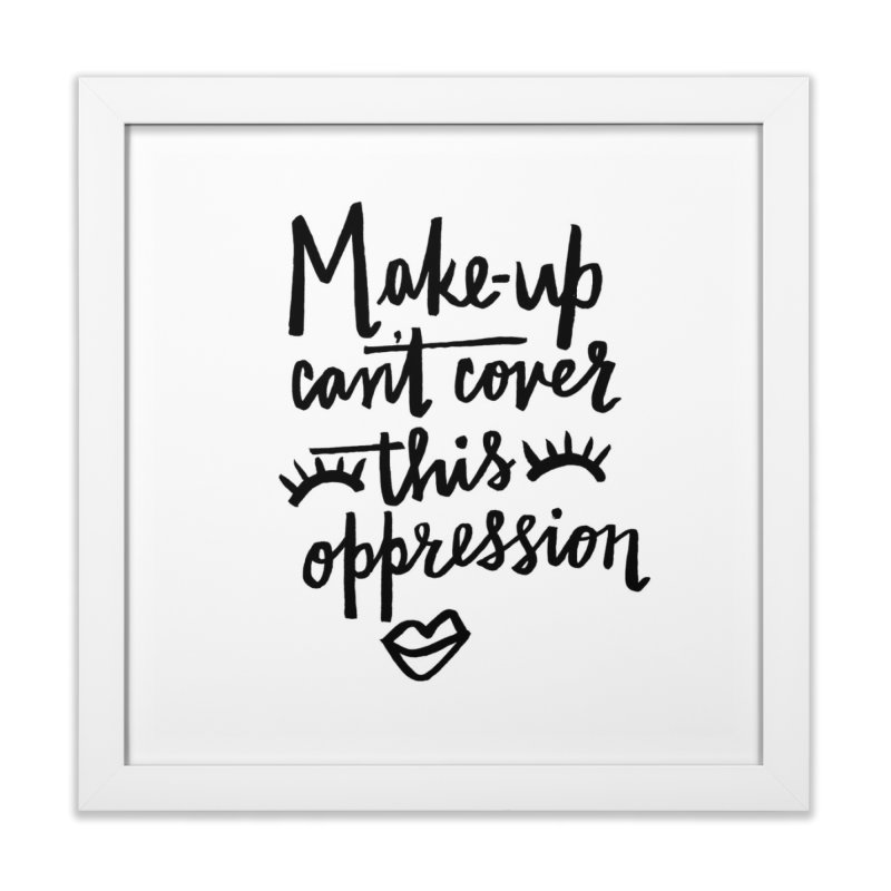 MAKE-UP Can't Cover this oppression Home Framed Fine Art Print by IT MUST BEE A SIGN