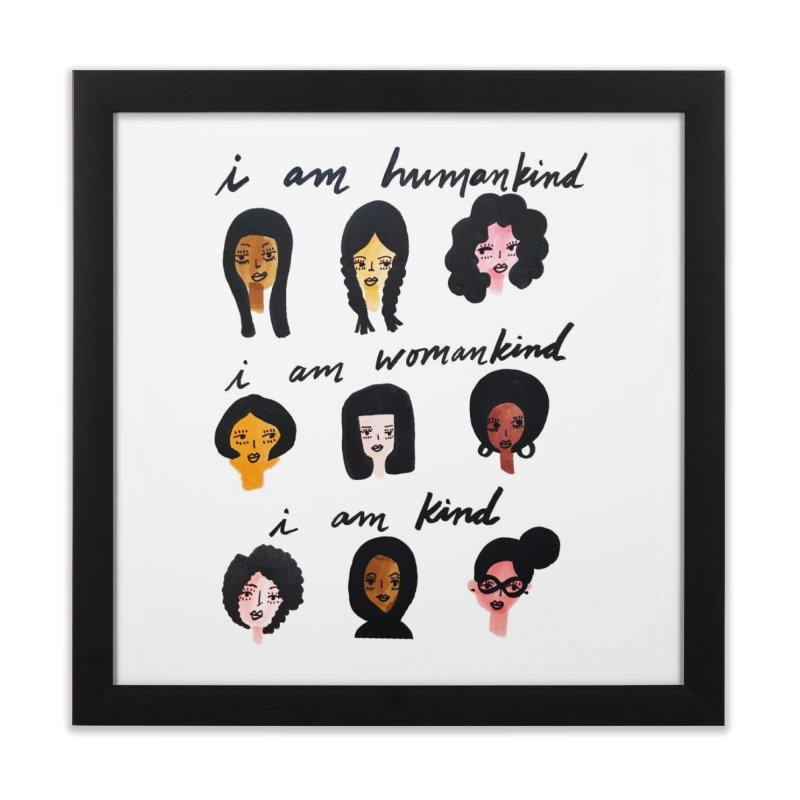 I AM WOMANKIND. I AM KIND. Home Framed Fine Art Print by IT MUST BEE A SIGN