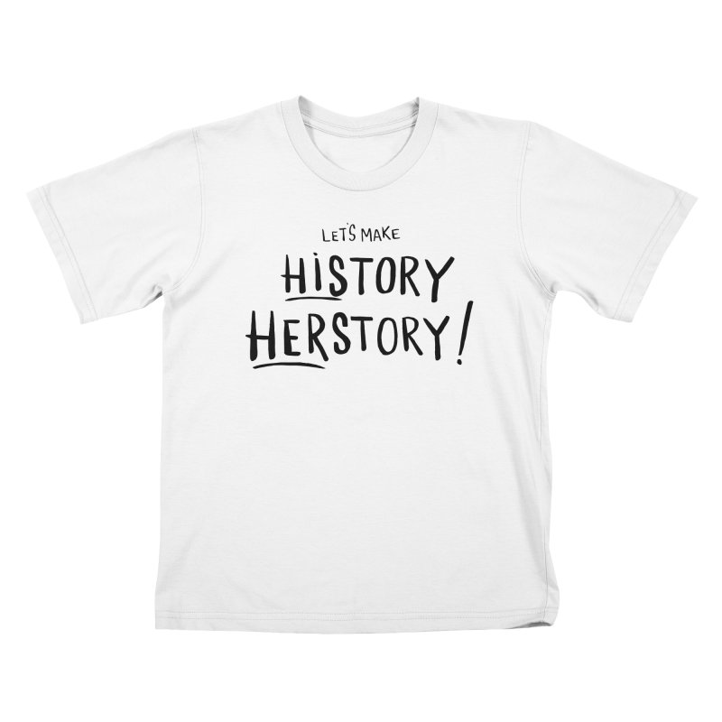 LET'S MAKE HISTORY HERSTORY Kids T-Shirt by IT MUST BEE A SIGN