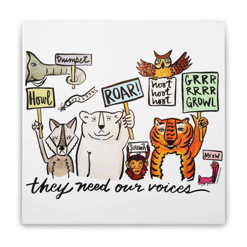 they need our voices Home Stretched Canvas by IT MUST BEE A SIGN