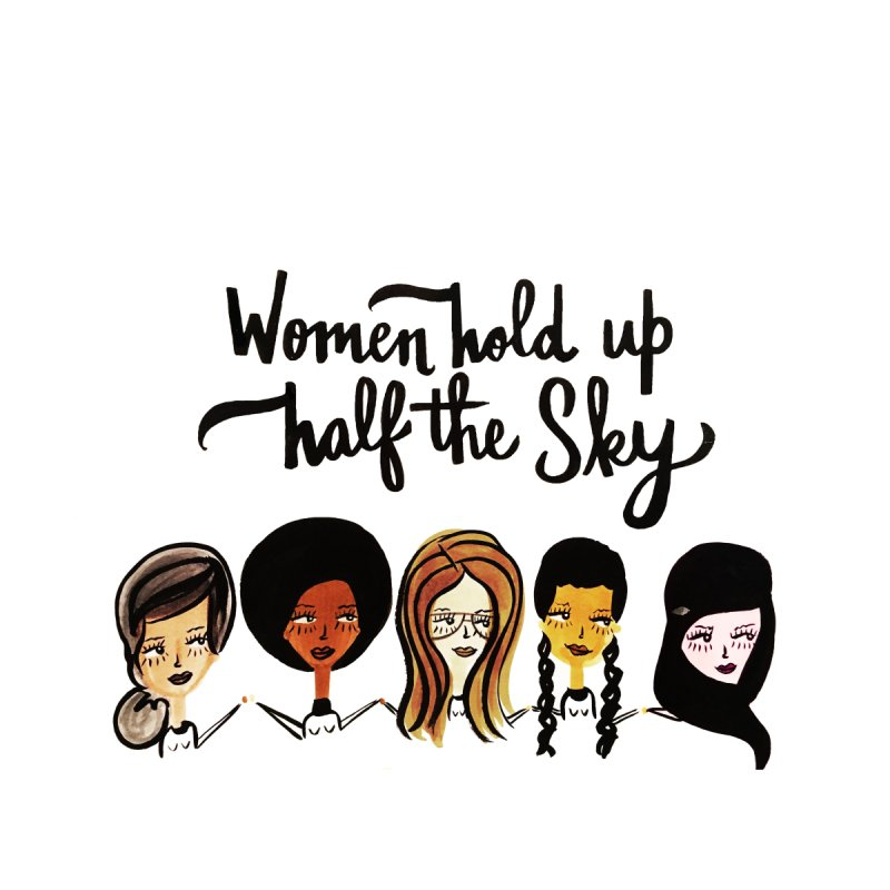 WOMEN HOLD UP HALF THE SKY by IT MUST BEE A SIGN