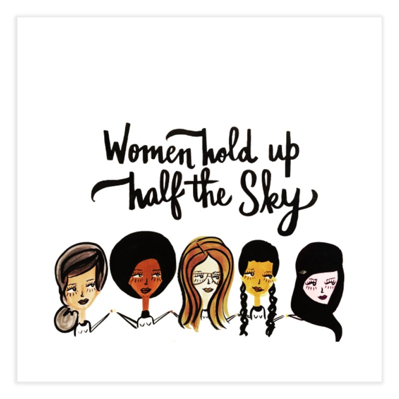 WOMEN HOLD UP HALF THE SKY Home Fine Art Print by IT MUST BEE A SIGN
