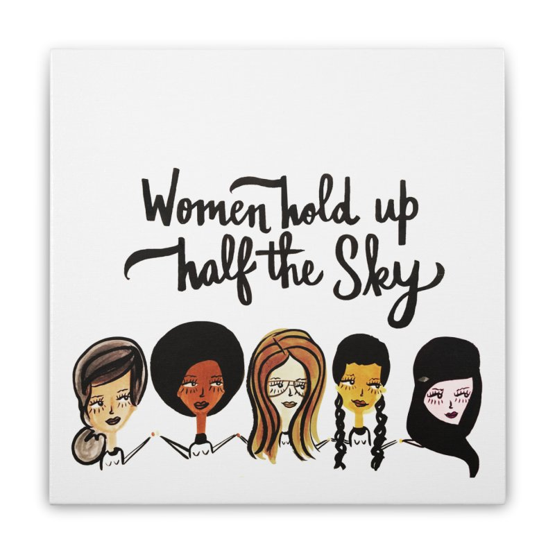 WOMEN HOLD UP HALF THE SKY Home Stretched Canvas by IT MUST BEE A SIGN