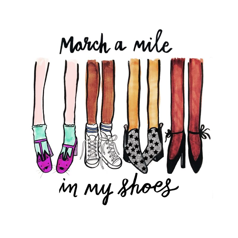 March a mile in my shoes by IT MUST BEE A SIGN