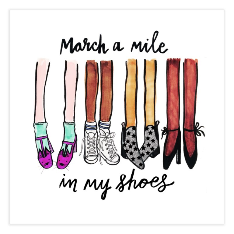 March a mile in my shoes Home Fine Art Print by IT MUST BEE A SIGN