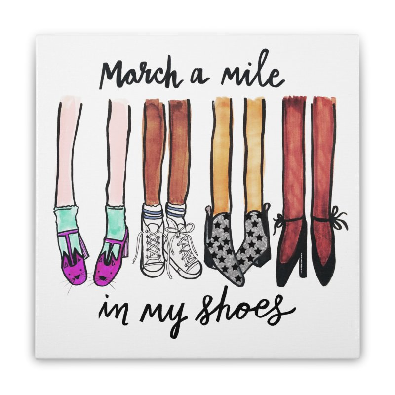 March a mile in my shoes Home Stretched Canvas by IT MUST BEE A SIGN