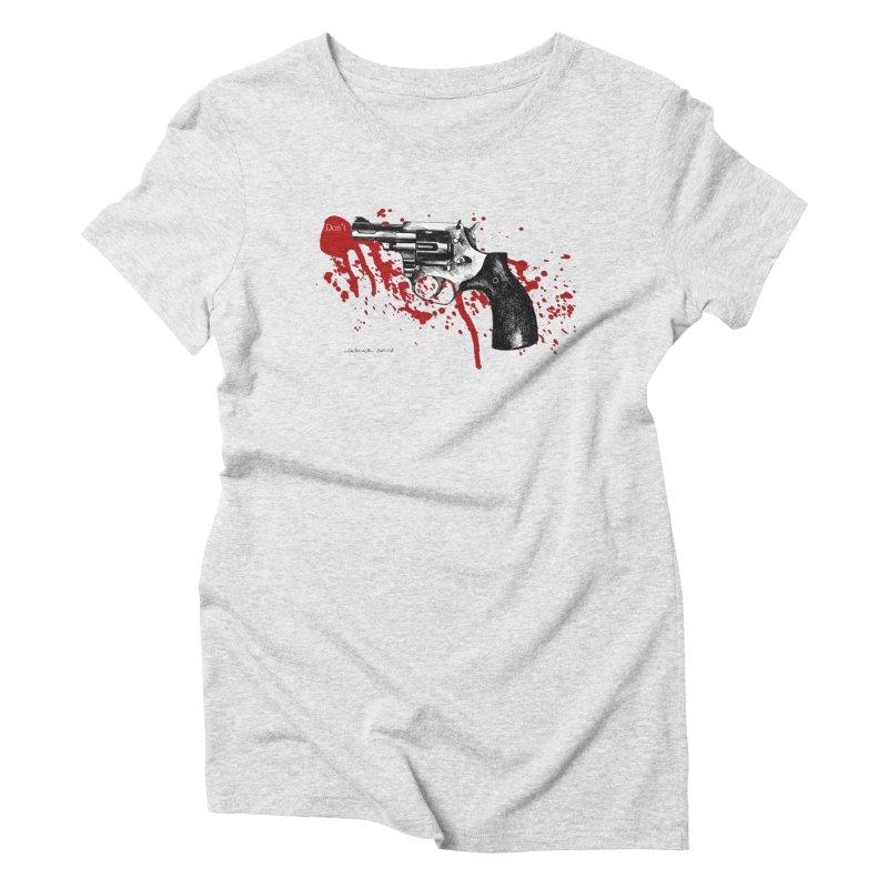 Don't Women's Triblend T-Shirt by it's Common Sense